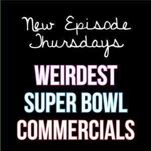 Episode 11 - Weirdest Super Bowl Commercials
