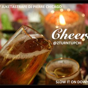 CHEERS 2 YOU MS.LADY Slow It On Down Mixed By Juketastrafe Dj Pierre Chicago