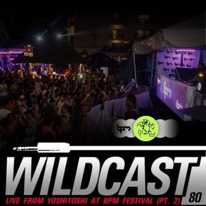 Wildcast 80 - Live from Yoshitoshi BPM Festival 2014 (Part 2)
