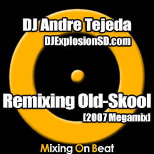 DJ Andre Tejeda - Remixing Old-Skool (2007 Megamix)
