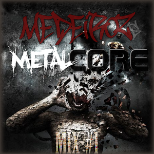 Medeiroz's Metalcore Mix #1