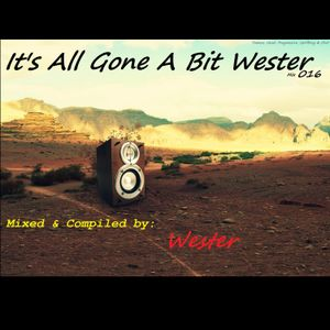 It's All Gone A Bit Wester 016 [Mixed & Compiled by Wester] (18. Sep. 2012)