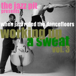 The Jazz Pit Vol 4 : Working up a sweat vol. 3