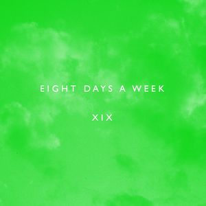 eight days a week XIX