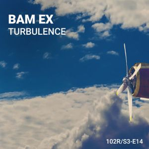 102 Podcast – S3E14 – Turbulence by Bam Ex