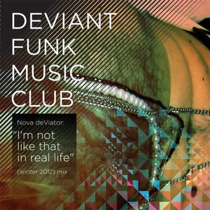 "Nova deViator presents Deviant Funk Music Club: ""I'm not like that in real life"" (winter 2012)"