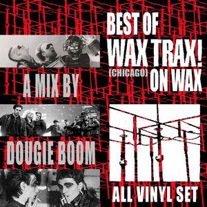 Best Of Wax Trax! (Chicago) On Wax - A label tribute by Dougie Boom