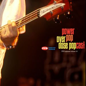 Power Pop Overdose Popcast Volume 10