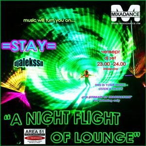"STAY-djalekssn-""A NIGHT FLIGHT OF LOUNGE"" radio-show MIXADANCE.FM wd. 23.00 -2400(Moscow)"