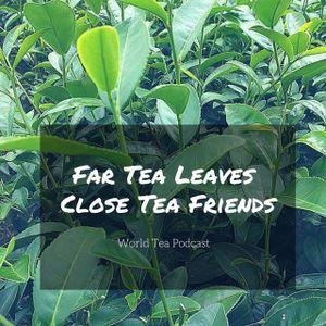 Far Tea Leaves, Close Tea Friends