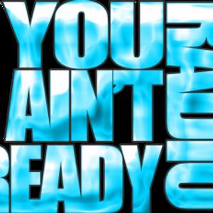 You Ain't Ready Radio - 2013 Set
