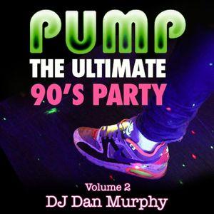 11 - PUMP 90s, Vol. 2 (DJ Dan Murphy Podcast)