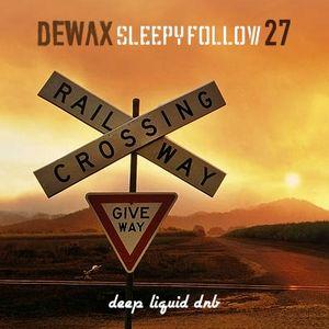 DEWAX - SLEEPY FOLLOW 27