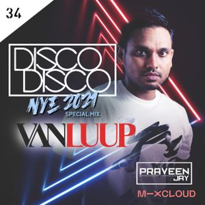 Praveen Jay - DISCO DISCO EP #34 | Guest Mix by VAN LUUP (NYE 2021 Special Mix)