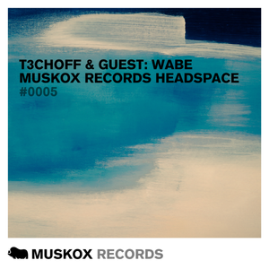 Muskox Records Headspace 0005 by T3CHOFF & Guest: Wabe