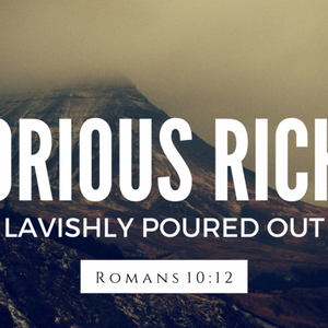 Glorious Riches Lavishly Poured Out - Audio