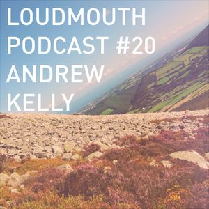 Loud Mouth Podcast #20 - Andew Kelly