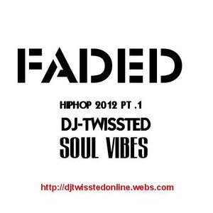 FADED pt.1 '''HIPHOP MIXTAPE 2012 Dj Twissted aka Soul Vibes