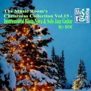 The Music Room's Christmas Collection Vol.15 - Instrumental Bossa Nova & Solo Jazz Guitar (12.15.16)