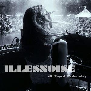 Illesnoise - #9 Taped Wednesday