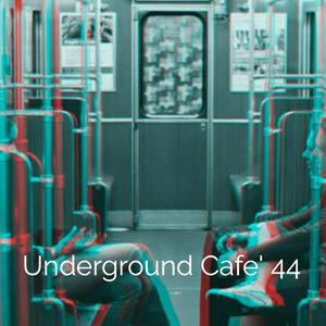 Underground Cafe' 44
