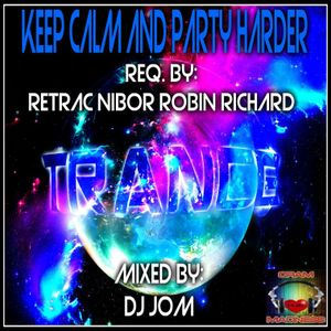 KEEP CALM AND PARTY HARDER - MIXED BY DJ JOM REQ BY: RETRAC NIBOR ROBIN  RICHARD