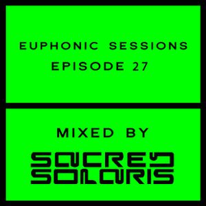 Euphonic Sessions Episode 27 (Mixed By Sacred Solaris)