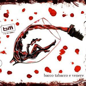 Bacco Tabacco e Venere #37  10-07-15