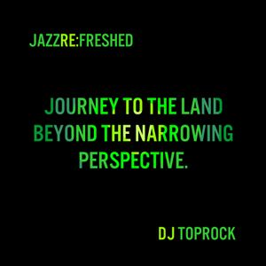 Journey to the land beyond the narrowing perspective JRF Mix DJ TopRock
