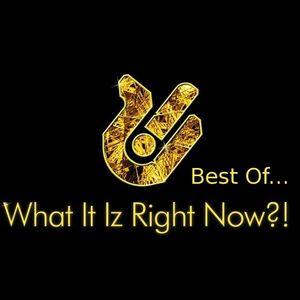 What It Iz Right Now?! - 2012/07 - 28 / BEST OF... 6/8