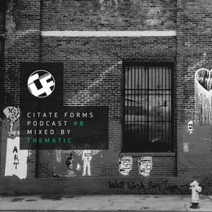 CITATE FORMS PODCAST #8 - MIXED BY THEMATIC