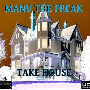 UDj  present TAKE HOUSE by Manu the Freak