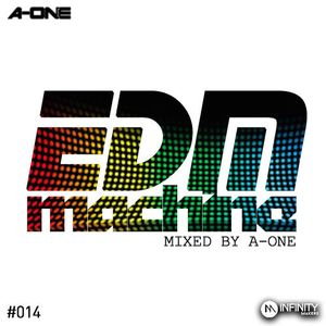 EDM MACHINE #014 - MIXED BY A-ONE