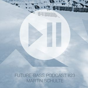 Martin Schulte - Future-bass.pl Podcast #23