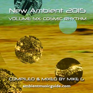 New Ambient 2015 vol. 6: Cosmic Rhythm mixed by Mike G