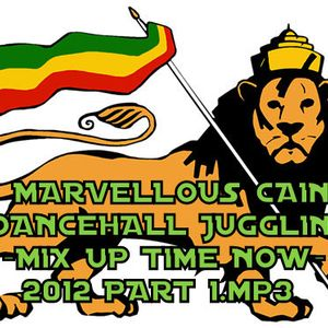 MARVELLOUS CAIN DANCEHALL JUGGLING -MIX UP TIME NOW- 2012 PART 1
