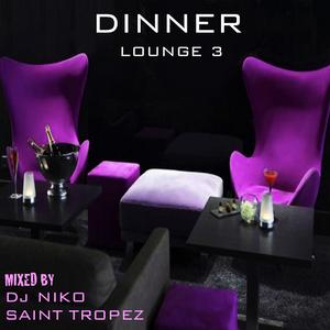 DINNER LOUNGE 3. Mixed by Dj NIKO SAINT TROPEZ