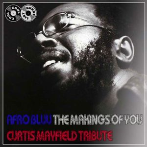 Soul Cool Records/ Afro Bluu - The Making of You - Curtis Mayfield Tribute