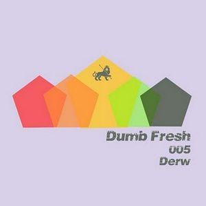 Dumb Fresh Podcast 005 . . . Derw