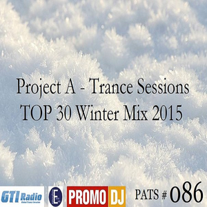 Project A - Trance Sessions # 086 (TOP 30 Winter Mix 2015)