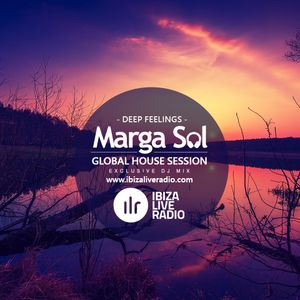 GLOBAL HOUSE SESSION with Marga Sol -  DEEP FEELINGS [IBIZA LIVE RADIO]