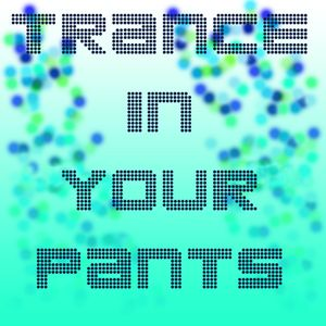 Trance in Your Pants - Episode 04