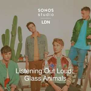 Listening Out Loud: Glass Animals