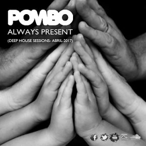 Dj Pombo -Always Present  (Deep House Sessions Abril 2017)