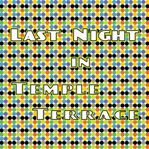 Last Night In Temple Terrace (1 of 2)