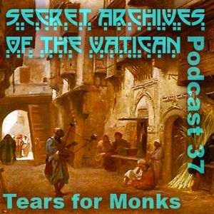 Tears for Monks - Secret Archives of the Vatican Podcast 37