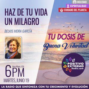 HAZ DE TU VIDA UN MILAGRO-06-19-2018-TU DOSIS DE BUENA VOLUNTAD