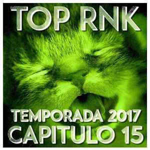 TOP RNK 2017 CAPITULO 15 [Parte 1]