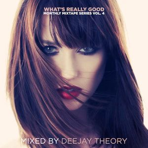 What's Really Good Mix Series Vol. 4 by Deejay Theory