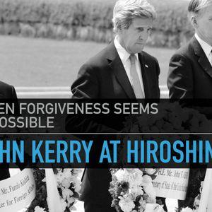 John Kerry at Hiroshima: When Forgiveness Seems Impossible